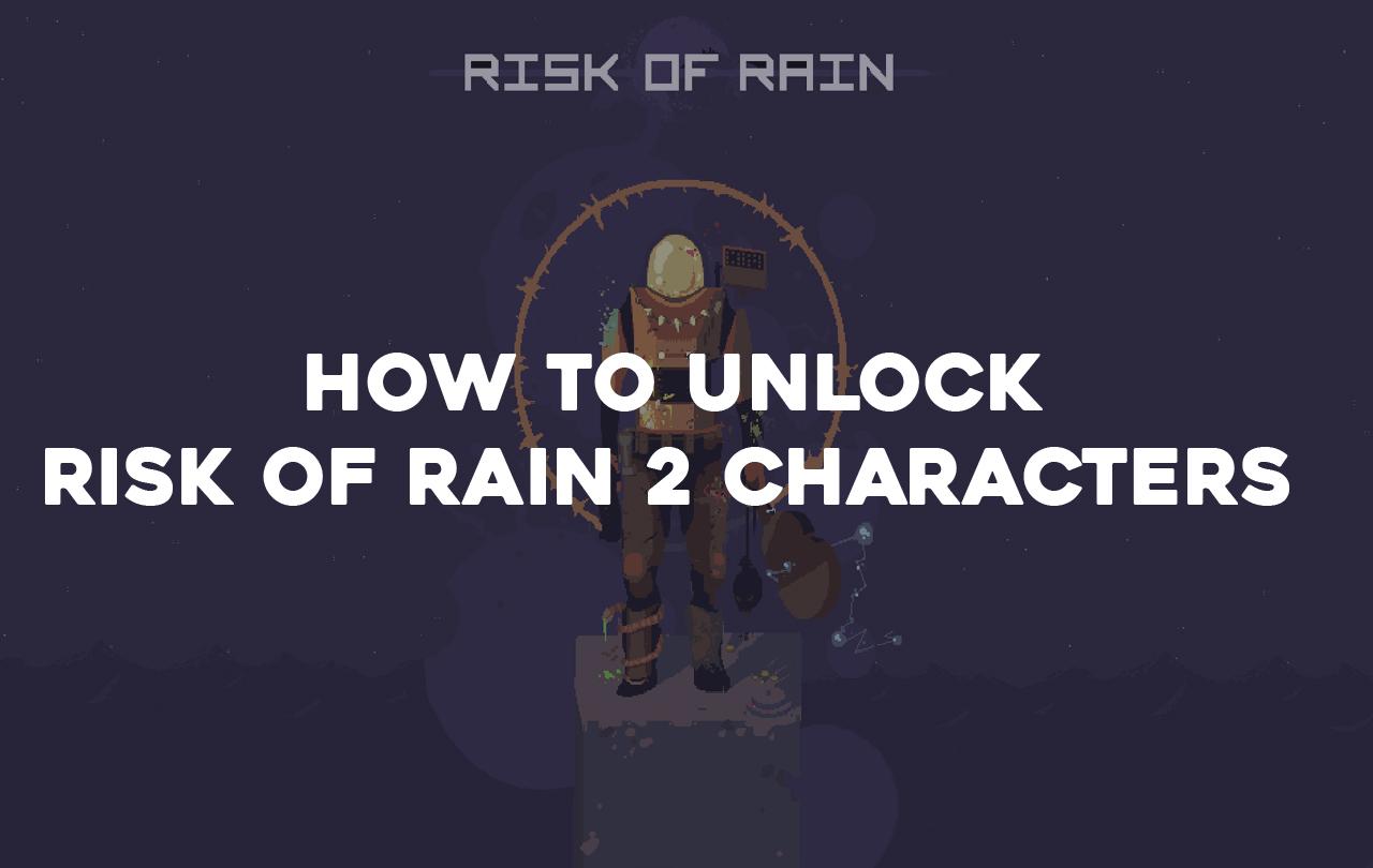 risk of rain 2 unlock characters